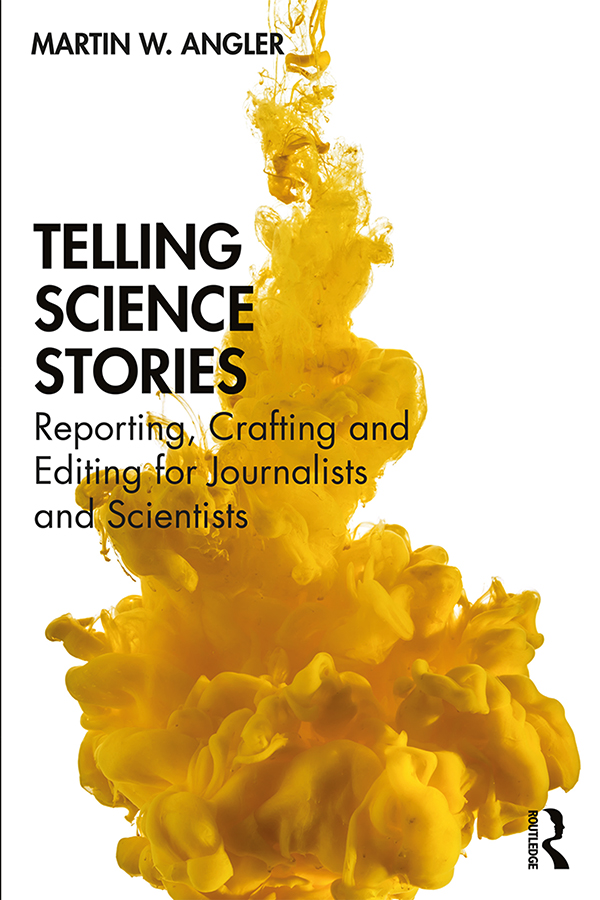 Telling Science Stories: Reporting, Crafting and Editing for Journalists and Scientists book cover