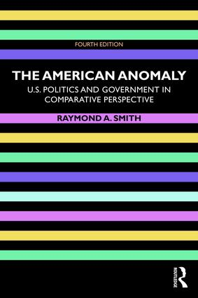 The American Anomaly: U.S. Politics and Government in Comparative Perspective, 4th Edition (Paperback) book cover