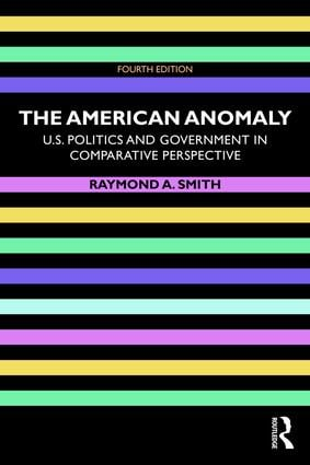 The American Anomaly: U.S. Politics and Government in Comparative Perspective book cover