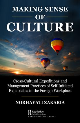 Making Sense of Culture: Cross-Cultural Expeditions and Management Practices of Self-Initiated Expatriates in Foreign Workplace book cover