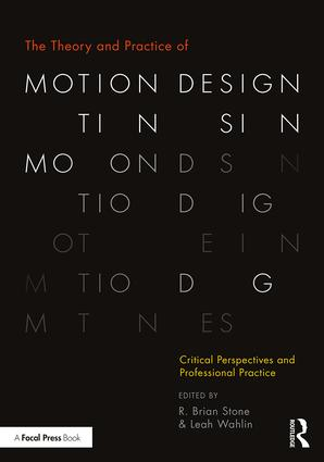 The Theory and Practice of Motion Design: Critical Perspectives and Professional Practice, 1st Edition (Paperback) book cover
