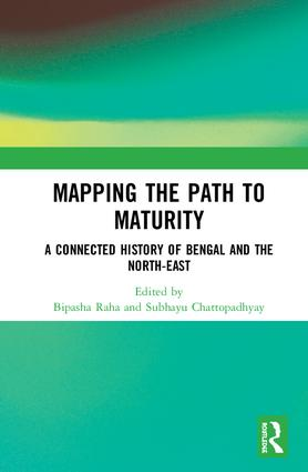 Mapping the Path to Maturity: A Connected History of Bengal and the North-East, 1st Edition (Hardback) book cover
