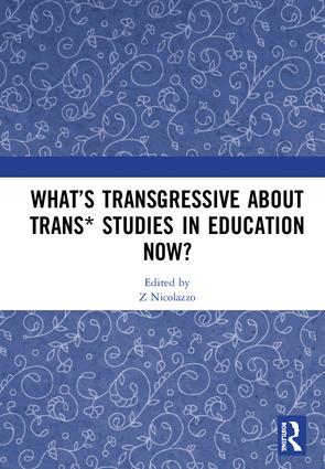 What's Transgressive about Trans* Studies in Education Now?: 1st Edition (Hardback) book cover
