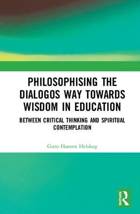 Philosophising the Dialogos Way towards Wisdom in Education: Between Critical Thinking and Spiritual Contemplation, 1st Edition (Hardback) book cover
