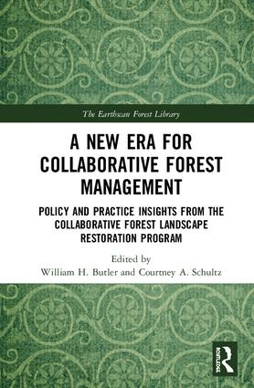 A New Era for Collaborative Forest Management: Policy and Practice insights from the Collaborative Forest Landscape Restoration Program, 1st Edition (Hardback) book cover