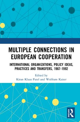 Multiple Connections in European Cooperation: International Organizations, Policy Ideas, Practices and Transfers, 1967-1992 (Hardback) book cover