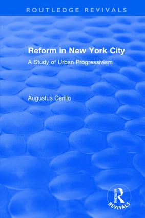 Routledge Revivals: Reform in New York City (1991): A Study of Urban Progressivism, 1st Edition (Hardback) book cover