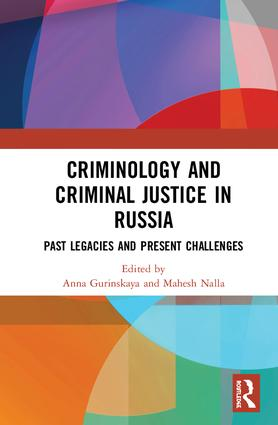 Criminology and Criminal Justice in Russia: Past Legacies and Present Challenges book cover