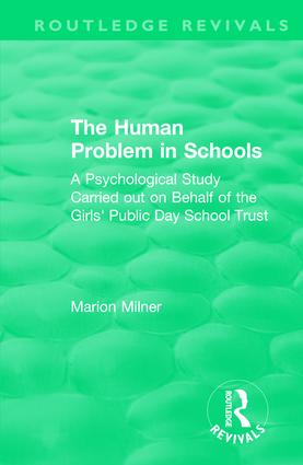 The Human Problem in Schools (1938): A Psychological Study Carried out on Behalf of the Girls' Public Day School Trust book cover