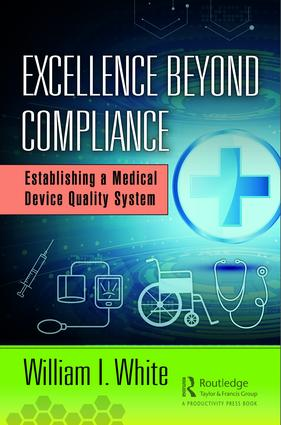 Excellence Beyond Compliance: Establishing a Medical Device Quality System, 1st Edition (Hardback) book cover