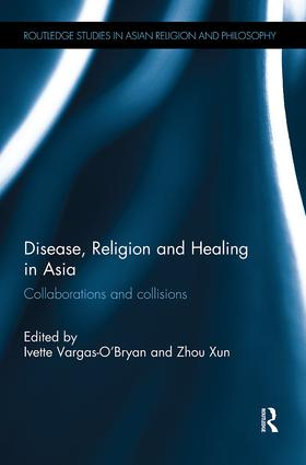 Disease, Religion and Healing in Asia: Collaborations and Collisions book cover