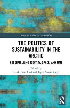 The Politics of Sustainability in the Arctic: Reconfiguring Identity, Space, and Time, 1st Edition (Hardback) book cover