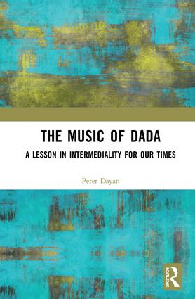 The Music of Dada: A lesson in intermediality for our times book cover