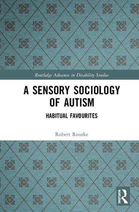 A Sensory Sociology of Autism: Habitual Favourites, 1st Edition (Hardback) book cover