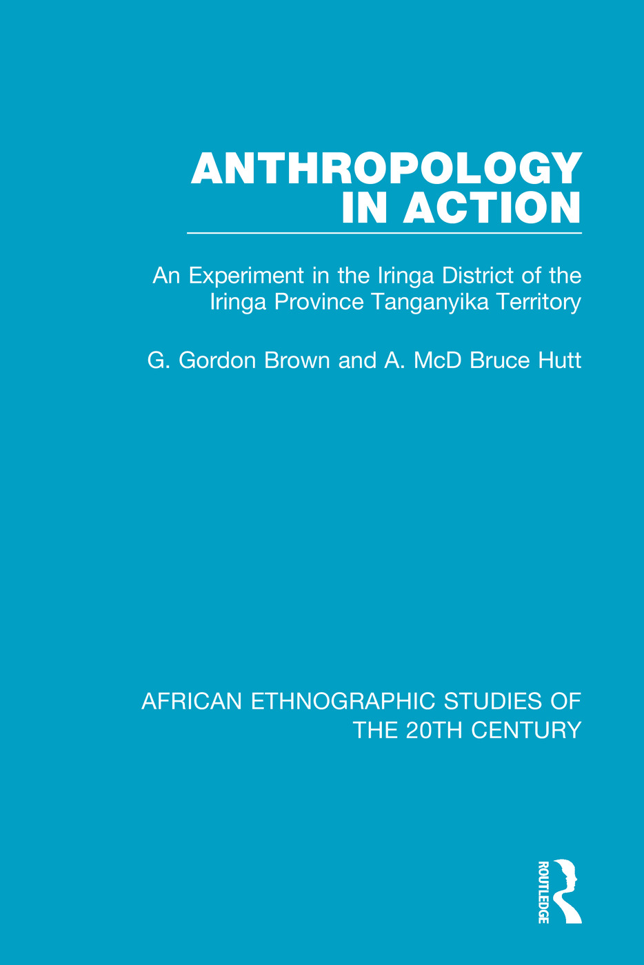 Anthropology in Action: An Experiment in the Iringa District of the Iringa Province Tanganyika Terrirtory book cover