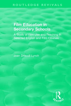Film Education in Secondary Schools (1983): A Study of Film use and Teaching in Selected English and Film Courses, 1st Edition (Hardback) book cover