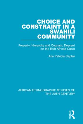 Choice and Constraint in a Swahili Community: Property, Hierarchy and Cognatic Descent on the East African Coast, 1st Edition (Hardback) book cover