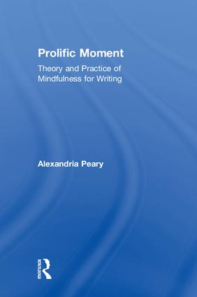 Prolific Moment: Theory and Practice of Mindfulness for Writing (Hardback) book cover