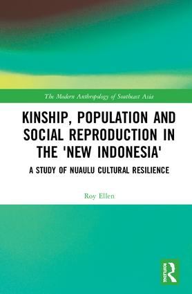 Kinship, population and social reproduction in the 'new Indonesia': A study of Nuaulu cultural resilience, 1st Edition (Hardback) book cover