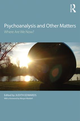 Psychoanalysis and Other Matters: Where Are We Now?, 1st Edition (Paperback) book cover
