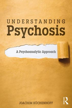 Understanding Psychosis: A Psychoanalytic Approach, 1st Edition (Paperback) book cover