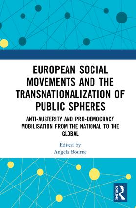 European Social Movements and the Transnationalization of Public Spheres: Anti-austerity and pro-democracy mobilisation from the national to the global, 1st Edition (Hardback) book cover