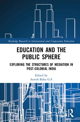 Education and the Public Sphere: Exploring the Structures of Mediation in Post-Colonial India, 1st Edition (e-Book) book cover