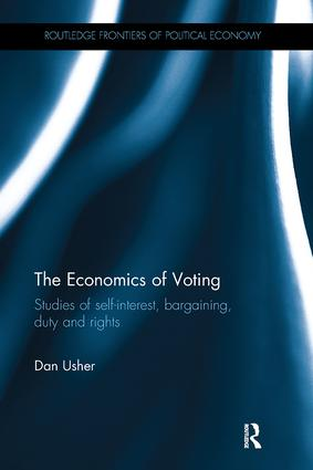 The Economics of Voting: Studies of self-interest, bargaining, duty and rights, 1st Edition (Paperback) book cover