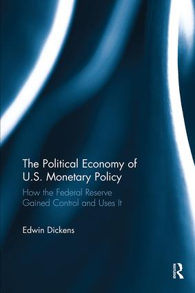 The Political Economy of U.S. Monetary Policy: How the Federal Reserve Gained Control and Uses It book cover
