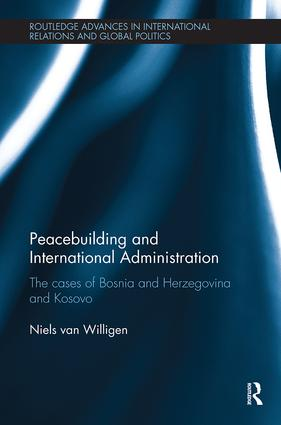 Peacebuilding and International Administration: The Cases of Bosnia and Herzegovina and Kosovo, 1st Edition (Paperback) book cover