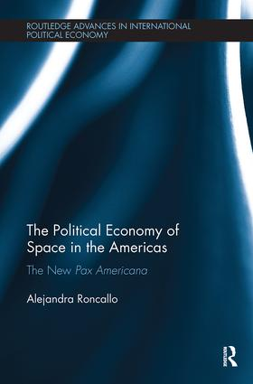 The Political Economy of Space in the Americas: The New Pax Americana, 1st Edition (Paperback) book cover