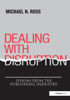 Dealing with Disruption: Lessons from the Publishing Industry, 1st Edition (Paperback) book cover