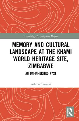 Memory and Cultural Landscape at the Khami World Heritage Site, Zimbabwe: An Un-inherited Past book cover