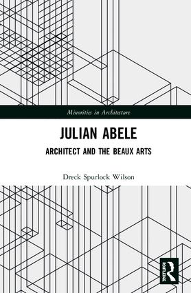 Julian Abele: Architect and the Beaux Arts, 1st Edition (Hardback) book cover