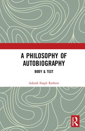 A Philosophy of Autobiography: Body & Text, 1st Edition (Hardback) book cover