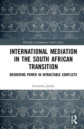 International Mediation in the South African Transition: Brokering Power in Intractable Conflicts book cover