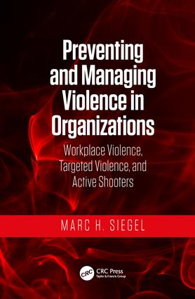 Preventing and Managing Violence in Organizations: Workplace Violence, Targeted Violence, and Active Shooters, 1st Edition (Hardback) book cover