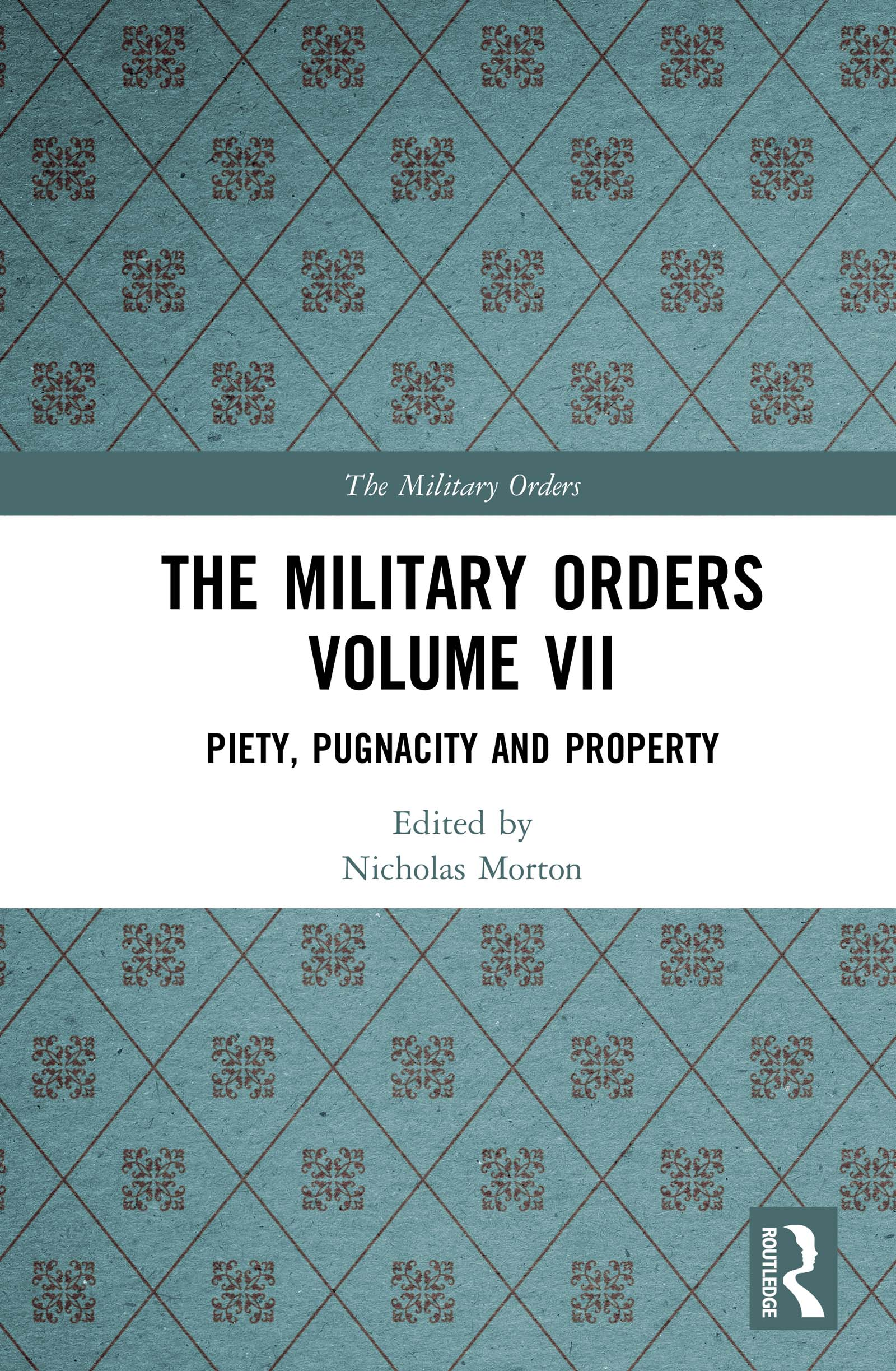 The Military Orders Volume VII: Piety, Pugnacity and Property book cover