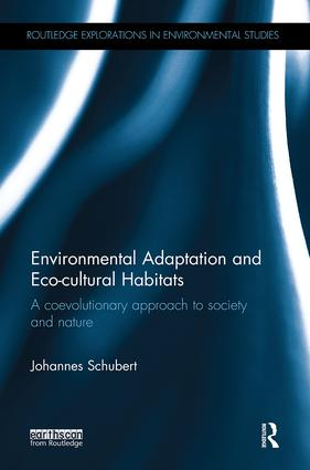 Environmental Adaptation and Eco-cultural Habitats: A coevolutionary approach to society and nature, 1st Edition (Paperback) book cover
