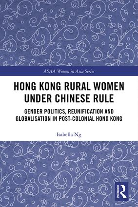 Hong Kong Rural Women under Chinese Rule: Gender Politics, Reunification and Globalisation in Post-colonial Hong Kong book cover