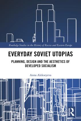 Everyday Soviet Utopias: Planning, Design and the Aesthetics of Developed Socialism, 1st Edition (Hardback) book cover