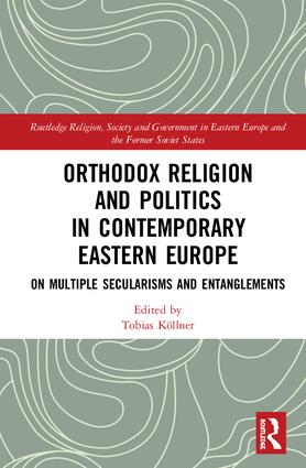 Orthodox Religion and Politics in Contemporary Eastern Europe: On Multiple Secularisms and Entanglements book cover