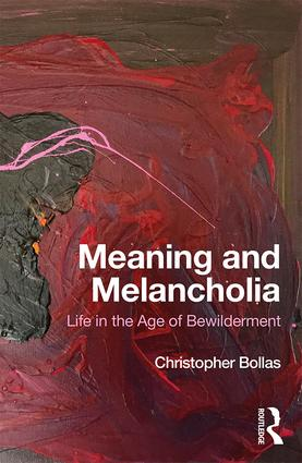 Meaning and Melancholia: Life in the Age of Bewilderment, 1st Edition (Paperback) book cover