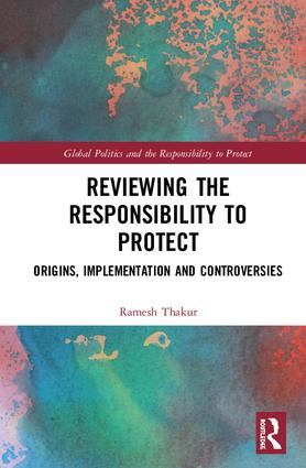 Reviewing the Responsibility to Protect: Origins, Implementation and Controversies book cover