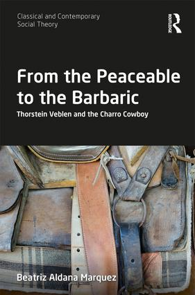 From the Peaceable to the Barbaric: Thorstein Veblen and the Charro Cowboy book cover