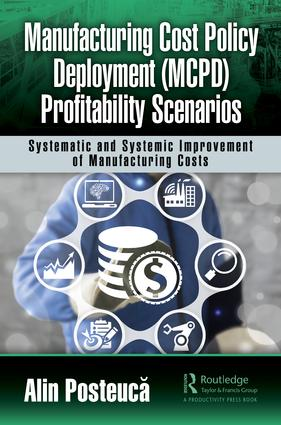 Manufacturing Cost Policy Deployment (MCPD) Profitability Scenarios: Systematic and Systemic Improvement of Manufacturing Costs, 1st Edition (Hardback) book cover
