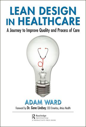 Lean Design in Healthcare: A Journey to Improve Quality and Process of Care book cover
