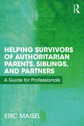 Helping Survivors of Authoritarian Parents, Siblings, and Partners: A Guide for Professionals, 1st Edition (Paperback) book cover