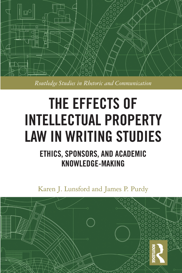 The Effects of Intellectual Property Law in Writing Studies: Ethics, Sponsors, and Academic Knowledge-Making book cover