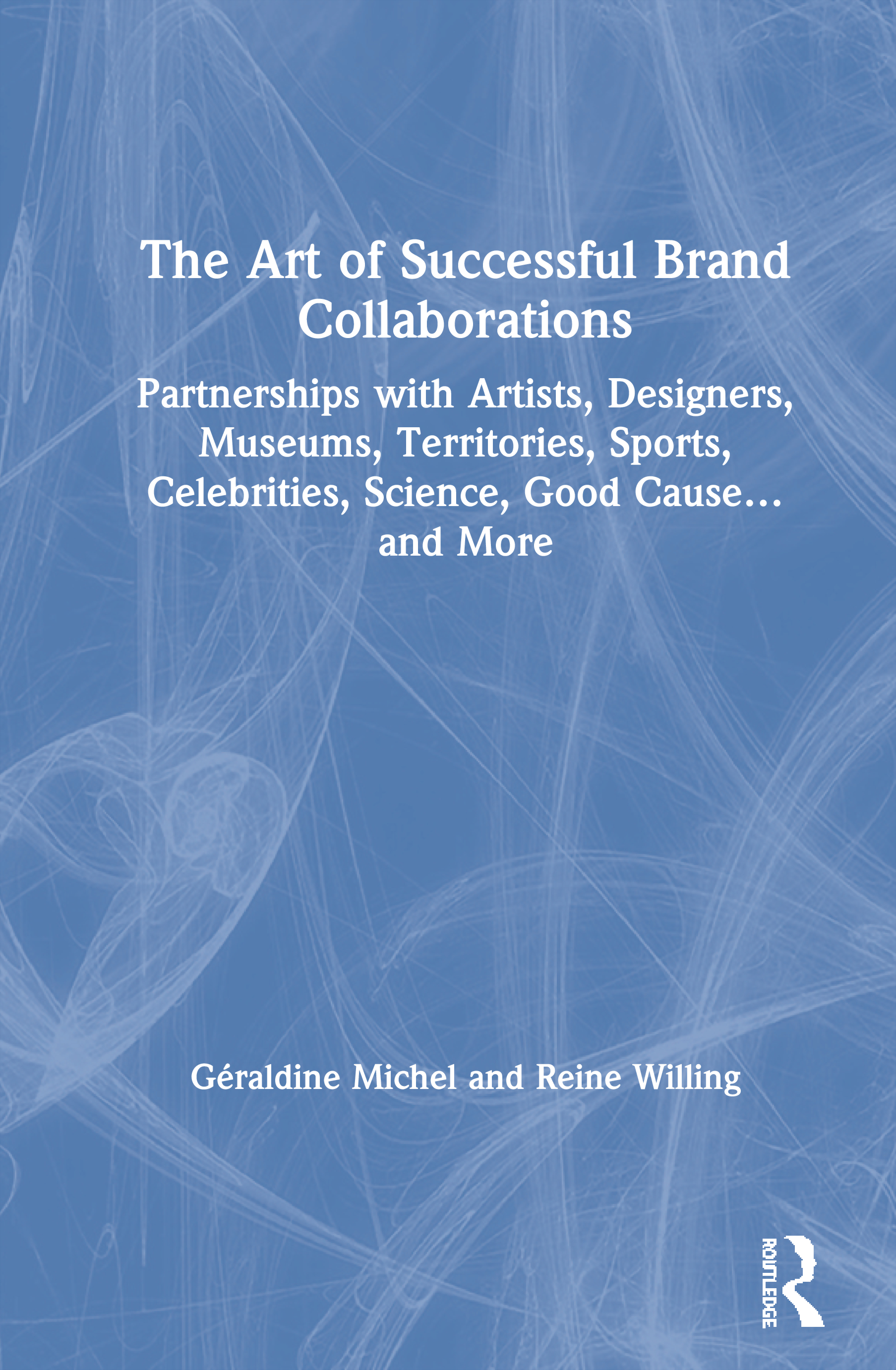 The Art of Successful Brand Collaborations: Partnerships with Artists, Designers, Museums, Territories, Sports, Celebrities, Science, Good Cause…and More, 1st Edition (Paperback) book cover
